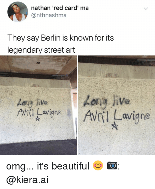 Beautiful, Omg, and Relatable: nathan 'red card' ma  @nthnashma  I hey Say Berlin is known for its  legendary street art  Avril Lavigne omg... it's beautiful 😊 📷: @kiera.ai