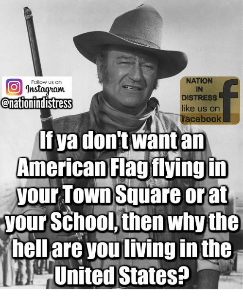 Facebook, Memes, and School: NATION  IN  DISTRESS  like us on  facebook  Follow us on  nstadytaum  @nationindistress  If ya don't want an  American Flag fiyingin  your TOWn Square orat  your School, then whythe  hell are you living in the  United States?