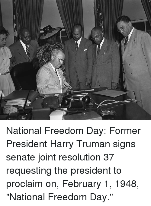 "Memes, Freedom, and 🤖: National Freedom Day: Former President Harry Truman signs senate joint resolution 37 requesting the president to proclaim on, February 1, 1948, ""National Freedom Day."""