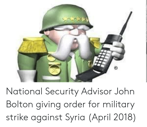 national security: National Security Advisor John Bolton giving order for military strike against Syria (April 2018)