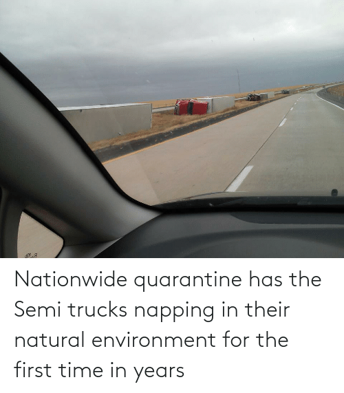 environment: Nationwide quarantine has the Semi trucks napping in their natural environment for the first time in years