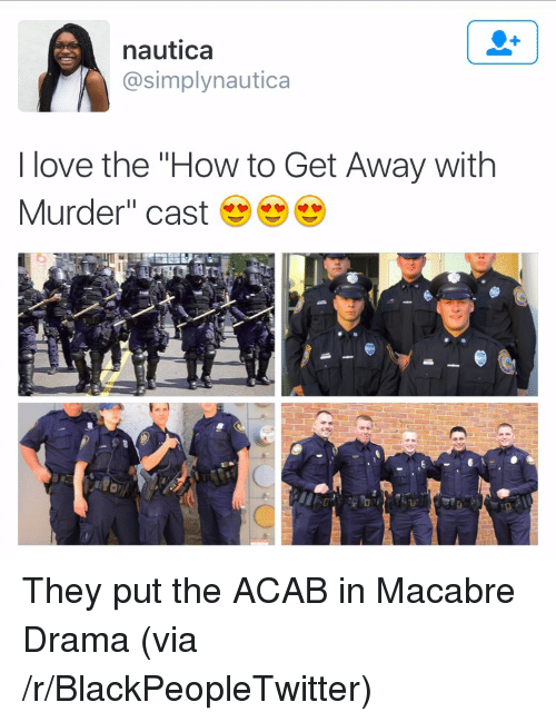 """Blackpeopletwitter, Love, and How To: nautica  @simplynautica  I love the """"How to Get Away with  Murder"""" cast <p>They put the ACAB in Macabre Drama (via /r/BlackPeopleTwitter)</p>"""