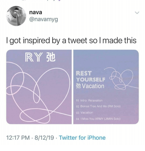 intro: nava  @navamyg  got inspired by a tweet so I made this  RY St  REST  YOURSELF  3t Vacation  01 Intro: Relaxation  02 Bonsai Tree And Me (RM Solo)  03 Vacation  04 I Miss You ARMY (JIMIN Solo)  12:17 PM 8/12/19 Twitter for iPhone