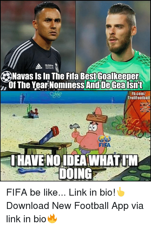 Be Like, Fifa, and Football: Navas ls In The Fifa Best Goalkeeper  Of The Year Nominess And De Gea Isnt  Fb.com/  Trollfootball  SIFA  HAVENO IDEA WHAT. M  DOING FIFA be like... Link in bio!👆 Download New Football App via link in bio🔥