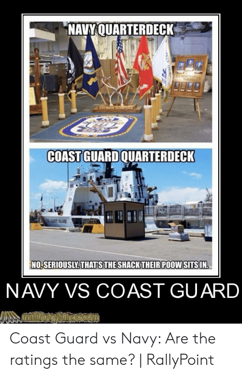 Funny Coast Guard: NAVY QUARTERDECK  Mi  AND  USS MAKINOAi o  COAST GUARD QUARTERDECK  COAST GUARD  NO,SERIOUSLY. THATS THE SHACK THEIR POOW SITS IN.  NAVY VS COAST GUARD  mltaryul com  IN ISEA Coast Guard vs Navy: Are the ratings the same? | RallyPoint