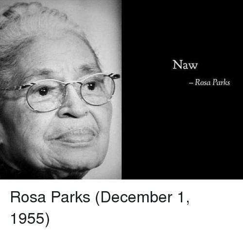 Rosa Parks, December, and Naw: Naw  Rosa Parks Rosa Parks (December 1, 1955)