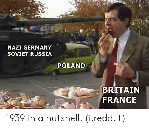 France, Germany, and Russia: NAZI GERMANY  SOVIET RUSSIA  POLAND  BRITAIN  FRANCE 1939 in a nutshell. (i.redd.it)