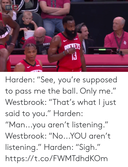 "Sams: NBA NT  SAMS  pirVETS Harden: ""See, you're supposed to pass me the ball. Only me.""   Westbrook: ""That's what I just said to you.""  Harden: ""Man...you aren't listening.""   Westbrook: ""No...YOU aren't listening.""  Harden: ""Sigh.""  https://t.co/FWMTdhdKOm"