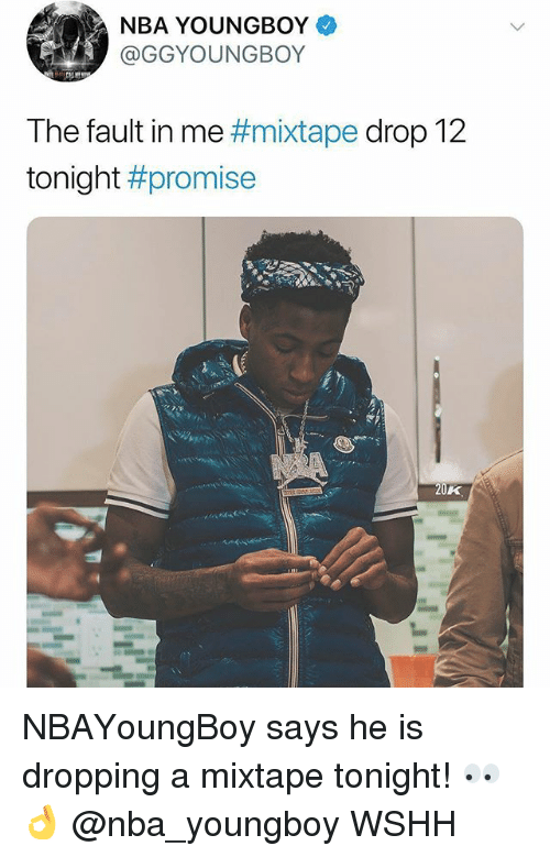 A Mixtape: NBA YOUNGBOY  GGYOUNGBOY  The fault in me #mixtape drop 12  tonight #promise  20K NBAYoungBoy says he is dropping a mixtape tonight! 👀👌 @nba_youngboy WSHH