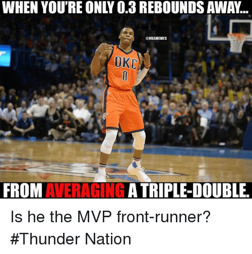 Nba, Thunder, and Mvp: NBANMEMES  FROM  AVERAGING  A TRIPLE-DOUBLE. Is he the MVP front-runner? #Thunder Nation