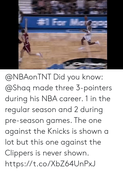 New York Knicks, Memes, and Nba: @NBAonTNT Did you know: @Shaq made three 3-pointers during his NBA career. 1 in the regular season and 2 during pre-season games.   The one against the Knicks is shown a lot but this one against the Clippers is never shown.   https://t.co/XbZ64UnPxJ
