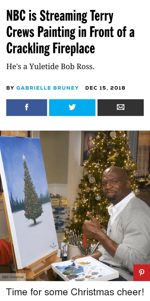 Christmas, Terry Crews, and Bob Ross: NBC is Streaming Terry  Crews Painting in Front of a  Crackling Fireplace  He's a Yuletide Bob Ross.  BY GABRIELLE BRUNEY DEC 15, 2018 Time for some Christmas cheer!