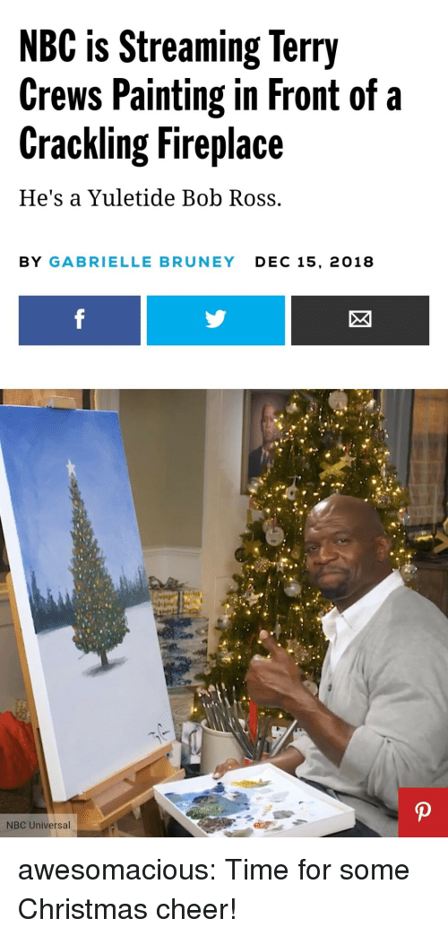 Christmas, Terry Crews, and Tumblr: NBC is Streaming Terry  Crews Painting in Front of a  Crackling Fireplace  He's a Yuletide Bob Ross.  BY GABRIELLE BRUNEY DEC 15, 2018 awesomacious:  Time for some Christmas cheer!