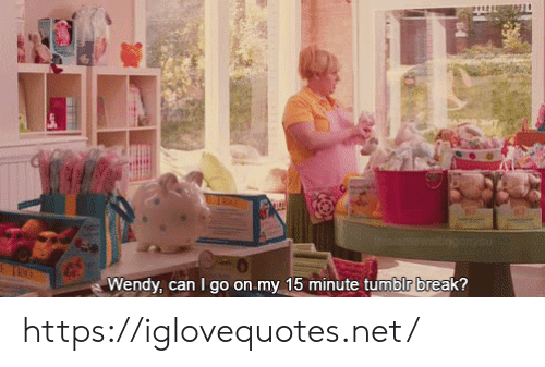 Tumblr, Break, and Net: ncali  Wendy, can I go on my 15 minute tumblr break? https://iglovequotes.net/