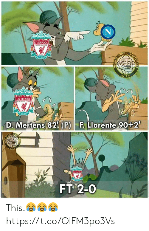 Being Alone, Club, and Football: ND  YOULL NEVER WALKALONE  LIVERPOOL  FOOTBALL CLUB  TROLL  EST 1892  W.T.F  YOULL NEVER WALK ALONE  LIVERPOOL  FOOTBALL CLUB  EST-1892  D. Mertens 82 (P) F. Llorente 90+2  FOOT  OED THOI  W.TF  UVERPOOL  FT 2-0  alo vameS  LOOLDAY  NORLD This.😂😂😂 https://t.co/OIFM3po3Vs