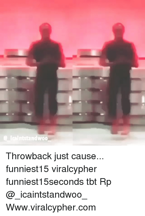 Funny, Tbt, and Just Cause: ndwoo Throwback just cause... funniest15 viralcypher funniest15seconds tbt Rp @_icaintstandwoo_ Www.viralcypher.com