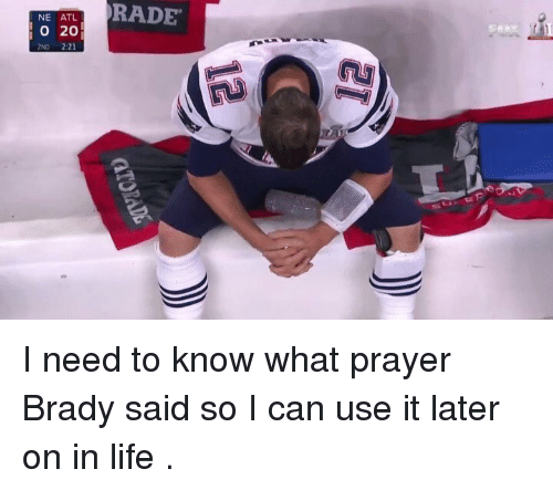 Memes, 🤖, and Atl: NE ATL  O 20  2ND 2:21  RADE I need to know what prayer Brady said so I can use it later on in life .
