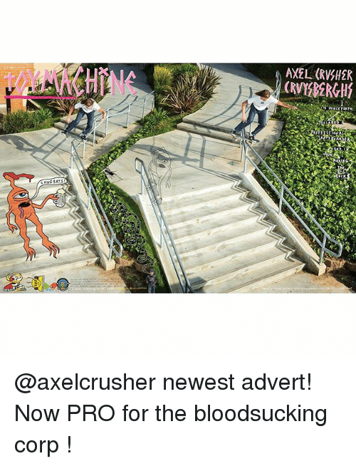 Memes, Pro, and 🤖: NE  AXEL (RVJHER  (Ry  CONG RATS  vck @axelcrusher newest advert! Now PRO for the bloodsucking corp !