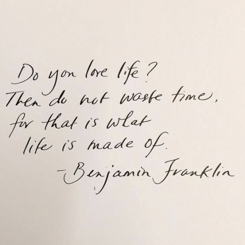 Then Do: ne life ?  Then do not wosfe fime,  fir that is wlat  life is hade  of  Benjamin Jronkhn