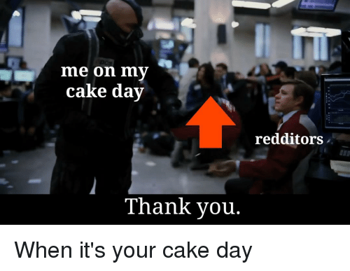 Thank You, Cake, and Day: ne on my  cake day  redditors  Thank you