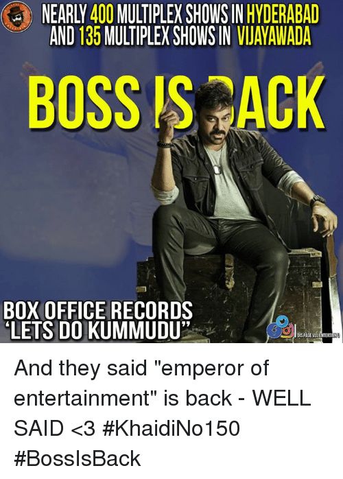 "Memes, Box Office, and Record: NEARLY 400 MULTIPLEX SHOWS IN HYDERABAD  BOSS IS ACK  BOX OFFICE RECORDS  LETSDOKUMMUDU""  DIS PAGE VLLENTERTANU And they said ""emperor of entertainment"" is back - WELL SAID <3  #KhaidiNo150 #BossIsBack"