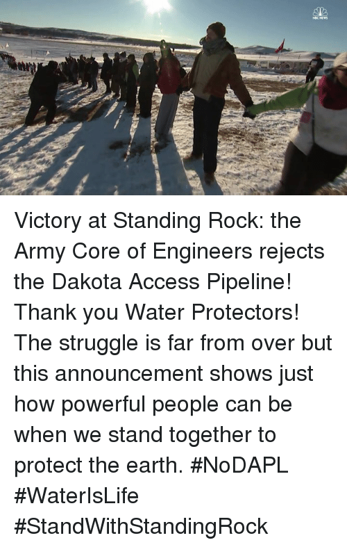 Memes, Struggle, and Army: NEC NEW Victory at Standing Rock: the Army Core of Engineers rejects the Dakota Access Pipeline! Thank you Water Protectors! The struggle is far from over but this announcement shows just how powerful people can be when we stand together to protect the earth. #NoDAPL #WaterIsLife #StandWithStandingRock