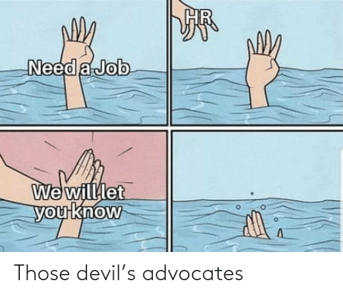 Devil: Need a Job  We willlet  you know Those devil's advocates