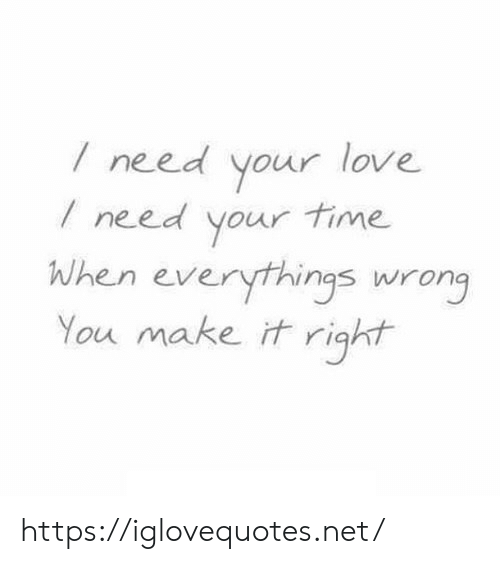 Love, Time, and Net: / need your love  I need your time  When everythings wrong  ou make汁right https://iglovequotes.net/