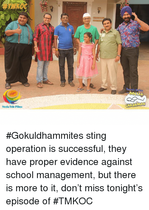 Memes, Sting, and 🤖: Neela Tele Films  Mehta  OOLTAN  CHASHMAH #Gokuldhammites sting operation is successful, they have proper evidence against school management, but there is more to it, don't miss tonight's episode of #TMKOC