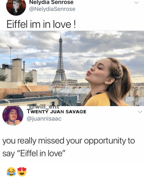 "Love, Memes, and Savage: Nelydia Senrose  @NelydiaSenrose  Eiffel im in love!  TWENTY JUAN SAVAGE  @juannisaad  you really missed your opportunity to  say ""Eiffel in love"" 😂😍"