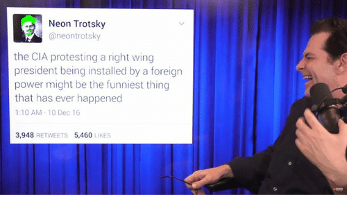 Trotsky: Neon Trotsky  aneon trotsky  the CIA protesting a right wing  president being installed by a foreign  power might be the funniest thing  that has ever happened  1:10 AM 10 Dec 16  3,948  RETWEETS  5,460  LIKES