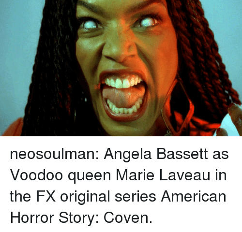 American Horror Story, Tumblr, and Queen: neosoulman: Angela Bassett as Voodoo queen Marie Laveauin the FX original seriesAmerican Horror Story: Coven.