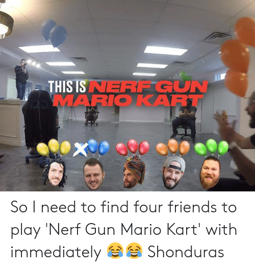 nerf gun: NERF GUN  THIS IS  MARIOKART So I need to find four friends to play 'Nerf Gun Mario Kart' with immediately 😂😂  Shonduras