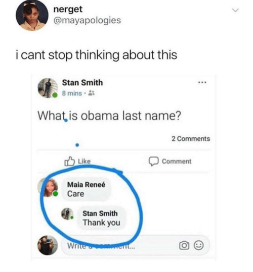 Memes, Obama, and Stan: nerget  @mayapologies  i cant stop thinking about this  Stan Smith  8 mins .  What, is obama last name?  2 Comments  Like  Comment  Maia Reneé  Care  Stan Smith  Thank you  Wr  90