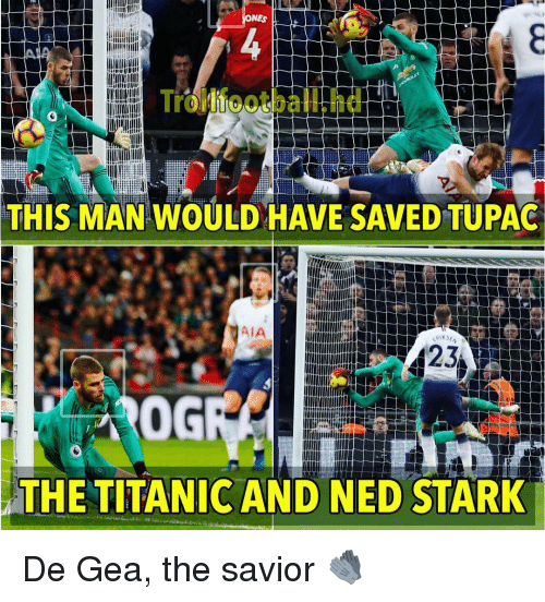 De Gea: NES  rollfootball.hd  THIS MAN WOULD HAVE SAVED TUPAG  AIA  0G  THE TITANIC AND NED STARK De Gea, the savior 🧤