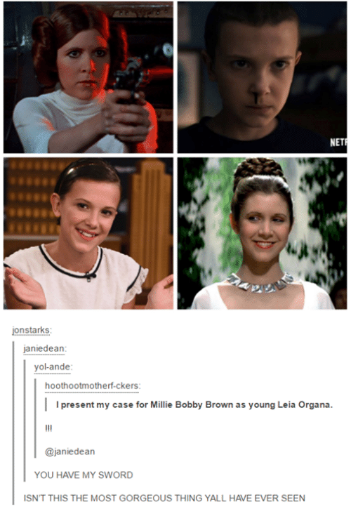 Dank, Browns, and Gorgeous: NET  jon starks  janie dean  yolande  hoothootmotherf-ckers  I I present my case for Millie Bobby Brown as young Leia Organa  ajaniedean  YOU HAVE MY SWORD  ISNT THIS THE MOST GORGEOUS THING YALL HAVE EVER SEEN