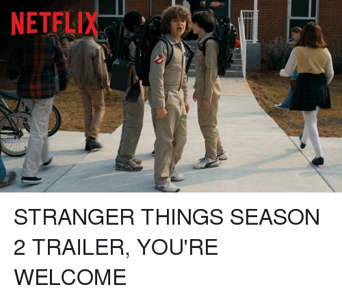 Funny, Stranger, and Netflis: NETFLI STRANGER THINGS SEASON 2 TRAILER, YOU'RE WELCOME
