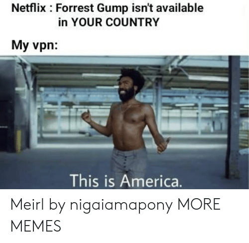 America, Dank, and Forrest Gump: Netflix Forrest Gump isn't available  in YOUR COUNTRY  My vpn  This is America. Meirl by nigaiamapony MORE MEMES