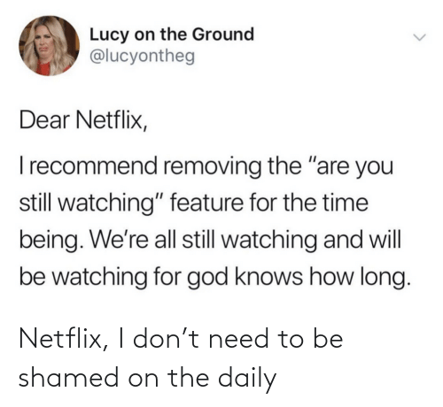 Netflix: Netflix, I don't need to be shamed on the daily