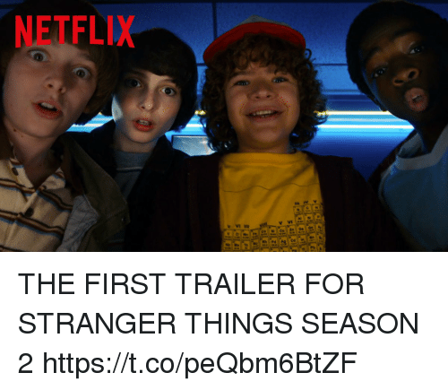 Funny, Netflix, and First: NETFLIX THE FIRST TRAILER FOR STRANGER THINGS SEASON 2 https://t.co/peQbm6BtZF