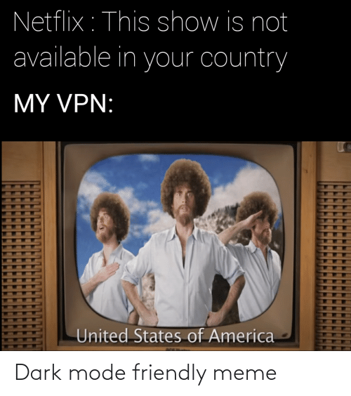 America, Meme, and Netflix: Netflix : This show is not  available in your country  MY VPN:  United States of America Dark mode friendly meme