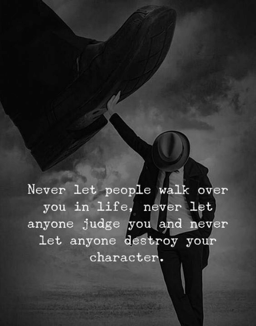 Life, Never, and Judge: Neven let people walk over  anyone judge you and never  you in life, never let  let anyone destroy your  character.