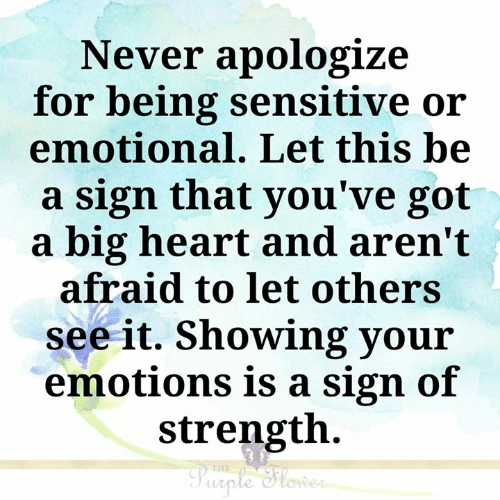 Memes, Heart, and Purple: Never apologize  for being sensitive or  emotional. Let this be  a sign that you've got  a big heart and aren't  afraid to let others  see it. Showing your  emotions is a sign of  strength  THE  Purple Slower
