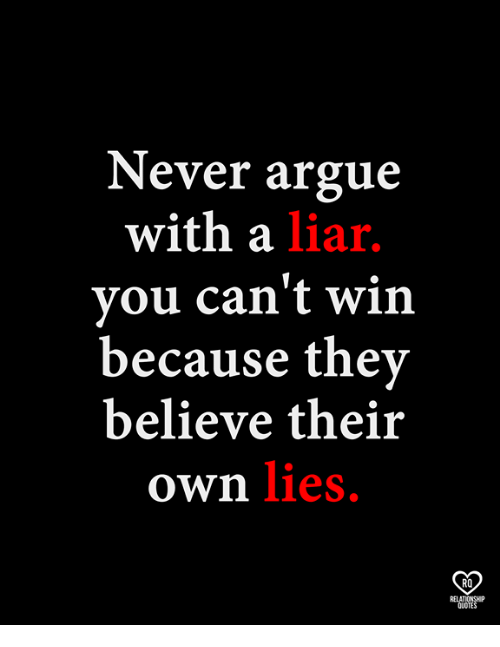 Arguing, Memes, and Quotes: Never argue  with a liar.  vou can't win  because thev  believe their  own lies,  RO  RELATIONSHP  QUOTES