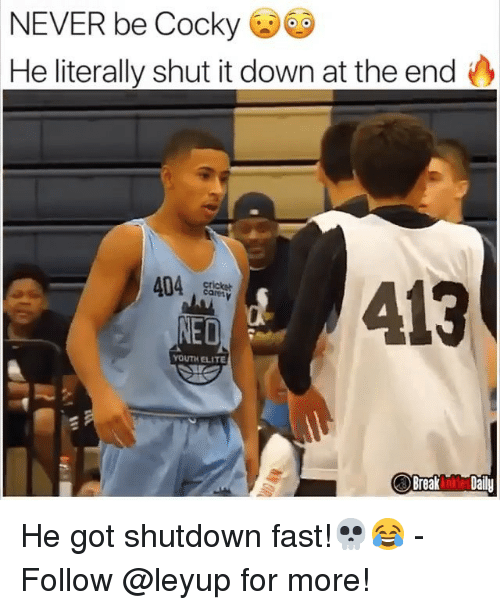 Shut It: NEVER be Cocky  He literally shut it down at the end  404  YOUTH ELITE  Break n Daily He got shutdown fast!💀😂 - Follow @leyup for more!