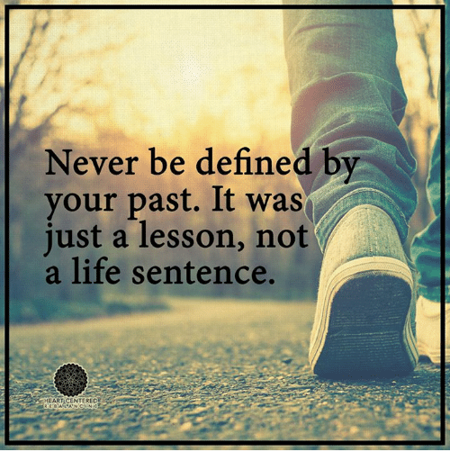 Memes, Define, and Life Sentence: Never be defined by  your past. It was  just a lesson, not  a life sentence.