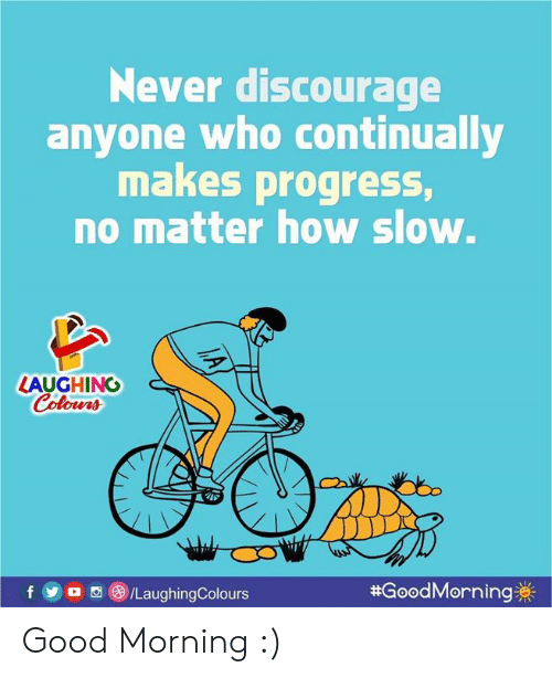 discourage: Never discourage  anyone who continually  makes progress,  no matter how slow.  LAUGHING  olowrs  foa /LaughingColours  #GoodMorning券|  0 Good Morning :)