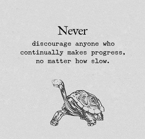 discourage: Never  discourage anyone who  continually makes progress,  no matter how slow.