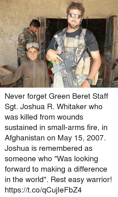 """Fire, Memes, and Afghanistan: Never forget Green Beret Staff Sgt. Joshua R. Whitaker who was killed from wounds sustained in small-arms fire, in Afghanistan on May 15, 2007. Joshua is remembered as someone who """"Was looking forward to making a difference in the world"""". Rest easy warrior! https://t.co/qCujIeFbZ4"""