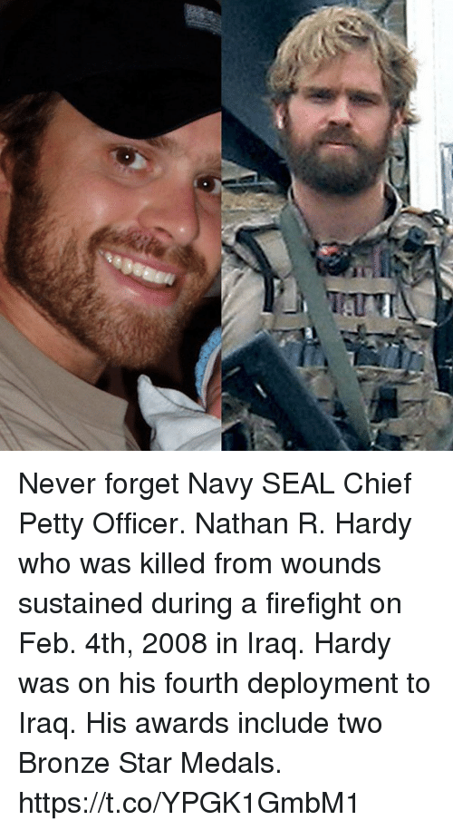 Memes, Petty, and Iraq: Never forget Navy SEAL Chief Petty Officer. Nathan R. Hardy who was killed from wounds sustained during a firefight on Feb. 4th, 2008 in Iraq. Hardy was on his fourth deployment to Iraq. His awards include two Bronze Star Medals. https://t.co/YPGK1GmbM1